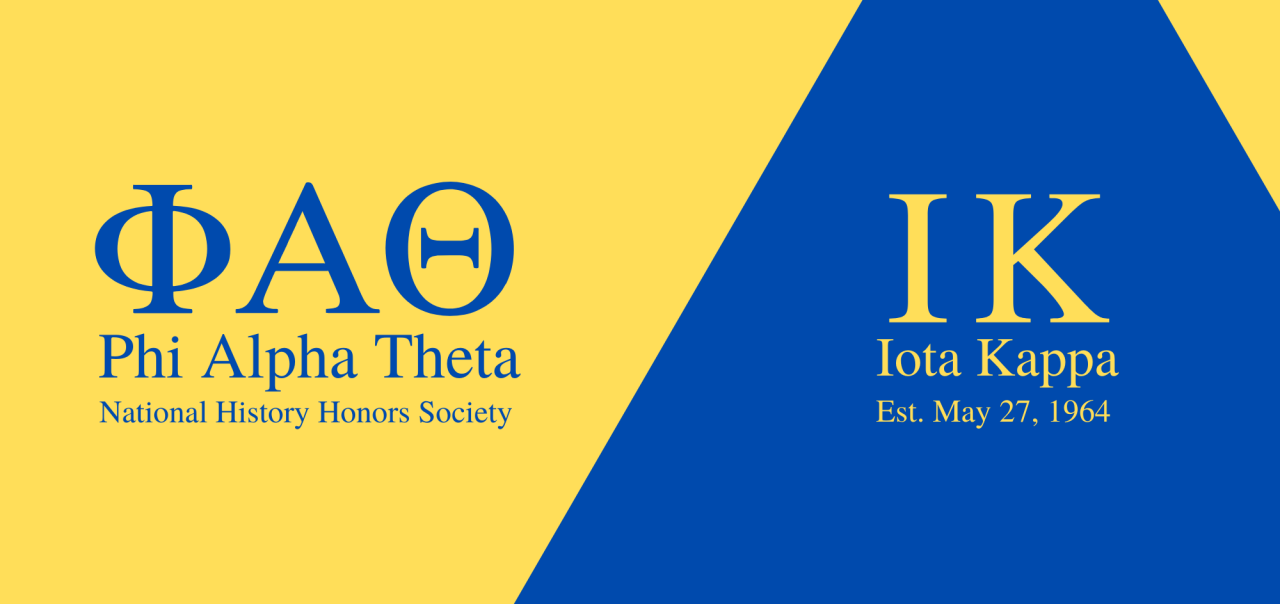 "Greek Letters Phi Alpha Theta over a yellow background on the right with text underneath reading ""Phi Alpha Theta National History Honors Society."" On the right is a blue triangle with the Greek letters Iota Kappa and the text ""Iota Kappa Est. May 27, 1964"" superimposed in the middle."
